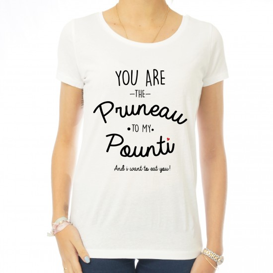 T-shirt femme You are the pruneau to my pounti